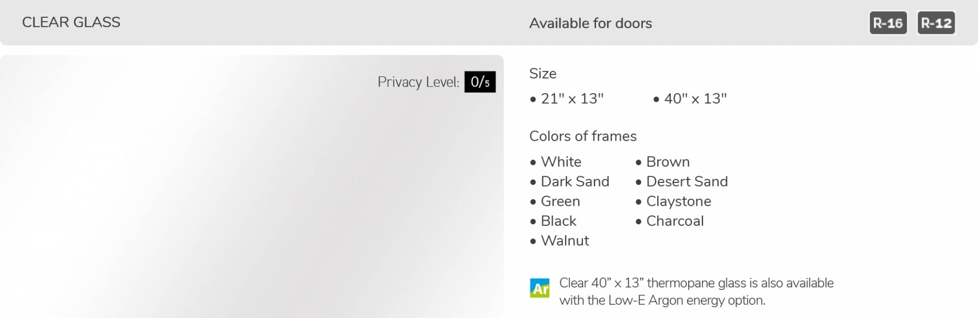 Clear glass, 21' x 13' and 40' x 13', available for doors R-16 and R-12